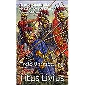 Ab Urbe condita libri (Geschichte von Rom von seiner Stiftung): (Freie Übersetzung)