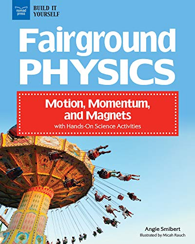 Fairground Physics: Motion, Momentum, and Magnets with Hands-On Science Activities (Build It Yourself) -