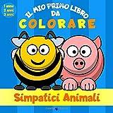 Il mio primo libro da colorare - Simpatici Animali - 1 anno - 2 anni - 3 anni: Libro da colorare animali per bambini e bambine