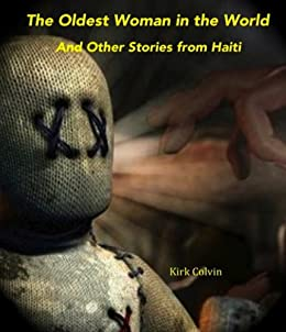 The Oldest Woman in the World and Other Stories from Haiti (English Edition) di [Colvin, Kirk]