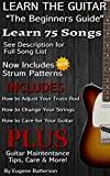 Learn The Guitar - The Beginners Guide: Learn 75 Popular Songs on Guitar with Full Song Lyrics, Guitar Chords & Strum Patterns!