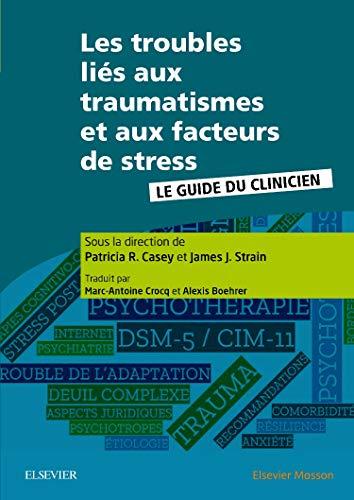 Les troubles liés aux traumatismes et aux facteurs de stress: Le guide du clinicien par Patricia R. Casey