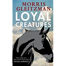 Loyal Creatures by Morris Gleitzman (2014-08-07)