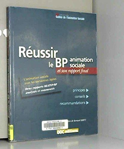 Réussir le BP animation sociale et son rapport final : Principes, conseils, recommandations