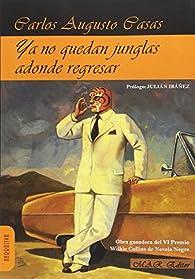 Ya no quedan junglas adonde regresar par Carlos Augusto Casas