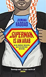 Superman is an Arab: On God, Marriage, Macho Men and Other Disastrous Inventions by Joumana Haddad (2012-09-06)