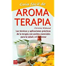 Guía fácil de aromaterapia: Las técnicas y aplicaciones prácticas de la terapia con aceites esenciales para la salud y el bienestar (Guia Facil)