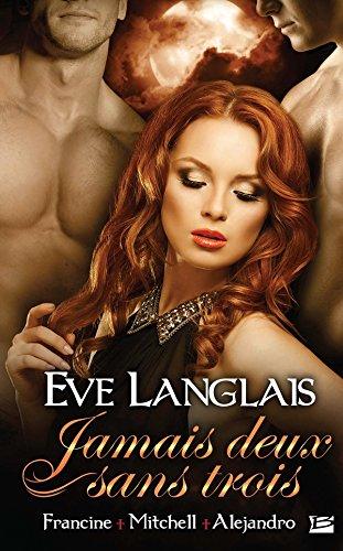 Jamais deux sans trois, T2 : Francine + Mitchell + Alejandro par Eve Langlais