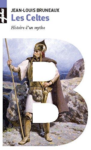 Les Celtes - Histoire d'un mythe