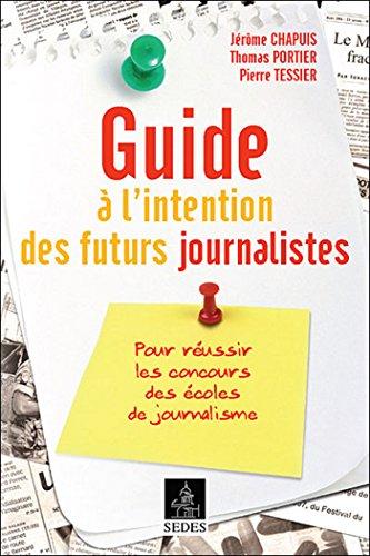 Lire un Guide à l'intention des futurs journalistes : Pour réussir les concours des écoles de journalisme epub pdf