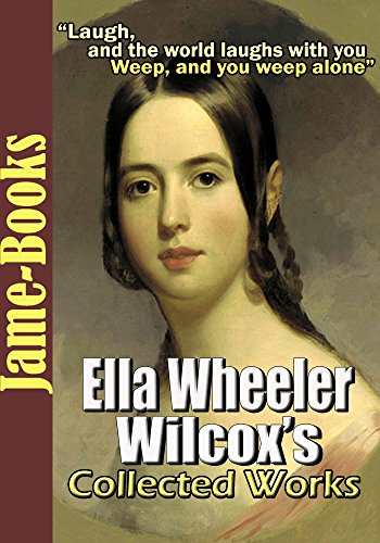 Ella Wheeler Wilcox's Collected Works: Poems of Passion, A Woman of the World, and More! (20 Works)