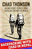 Backpacking With Chad In Nepal: A travel journal: An American's stories from traveling around the world (Volume 2)