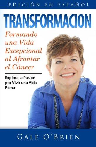 Transformacion: Formando una vida excepcional al afrontar el cancer