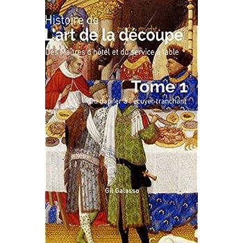 Histoire de l'Art de la Dzcoupe, Des Matres d'H(tm)Tel Et Du Service En Salle, Tome 1