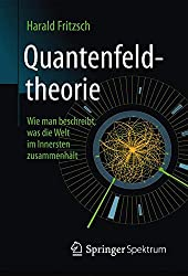 Quantenfeldtheorie ─ Wie man beschreibt, was die Welt im Innersten zusammenhält