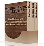 #10: Woodworking Collection: Wood Pallets and Woodcarving Projects for Your Home and Garden: (Woodworking Projects, Woodworking Plans)