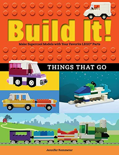 Build It! Things That Go: Make Supercool Models with Your Favorite Lego Parts