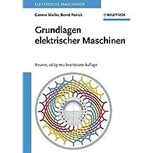 Grundlagen elektrischer Maschinen: Neunte, Vollig Neu Bearbeitete Auflage (Elektrische Maschinen, Band 1)