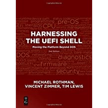Harnessing the Uefi Shell: Moving The Platform Beyond Dos, Second Edition