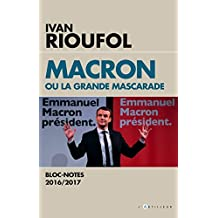Macron, la grande mascarade: Blocs-notes 2016-2017