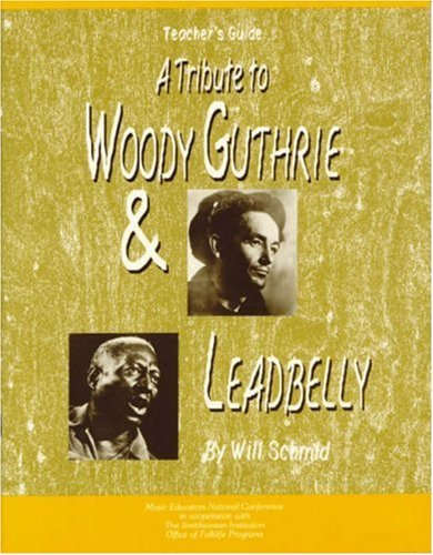 A Tribute to Woody Guthrie and Leadbelly, Teacher's Guide: Teacher's Guide by Will Schmid (1990-01-01)