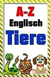 Englisch lernen: von A-Z spielend lernen Thema: Tiere mit Bildern ( Englisch lernen E-Book, Englisch lernen Kinder, Englisch lernen Erwachsene)