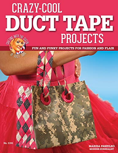 Crazy-Cool Duct Tape Projects: Fun and Funky Projects for Fashion and Flair (English Edition) (Fashion Cool Tape Duct)