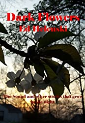 Dark Flowers:  The Sound and other stories that grow in the night. (English Edition)