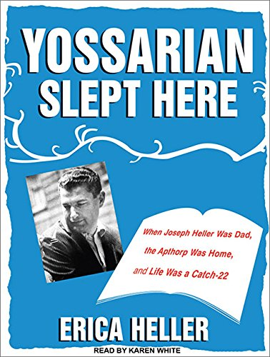 Yossarian Slept Here: When Joseph Heller Was Dad, the Apthorp Was Home, and Life Was a Catch-22 por Erica Heller