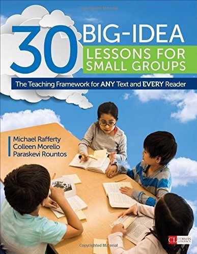 30 Big-Idea Lessons for Small Groups: The Teaching Framework for ANY Text and EVERY Reader (Corwin Literacy) by Michael J. Rafferty (2016-05-18)