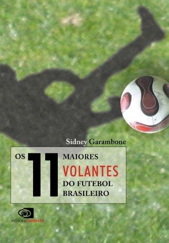 Os 11 Maiores Volantes do Futebol Brasileiro (Portuguese Edition) (Fußball-volant)