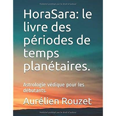 HoraSara: le livre des périodes de temps planétaires.: Astrologie védique pour les débutants.