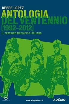 Antologia del ventennio (1992-2012): Il trentino mediatico italiano (Adagio) di [Lopez, Beppe]
