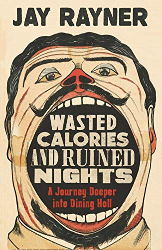 Wasted Calories and Ruined Nights: A Journey Deeper into Dining Hell por Jay Rayner