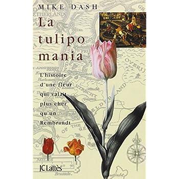 La tulipomania : l'histoire d'une fleur qui valait plus cher qu'un Rembrandt