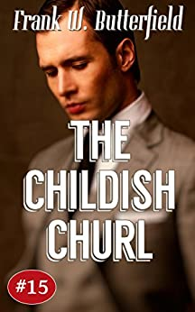 The Childish Churl (A Nick Williams Mystery Book 15) by [Butterfield, Frank W.]
