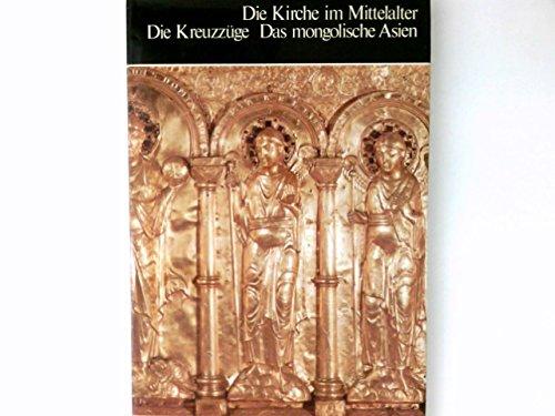 Die Kirche im Mittelalter - Die Kreuzzüge - Das mongolische Asien