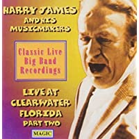 Live At Clearwater Florida Part Two by Harry James & His Musicmakers