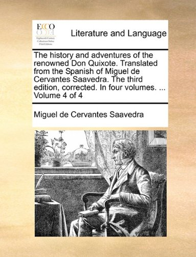 The history and adventures of the renowned Don Quixote. Translated from the Spanish of Miguel de Cervantes Saavedra. The third edition, corrected. In four volumes. ...  Volume 4 of 4