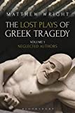 The Lost Plays of Greek Tragedy (Volume 1): Neglected Authors - Dr Matthew Wright