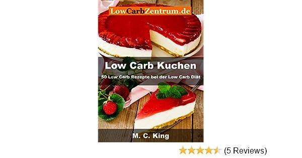 Low Carb Kuchen 50 Low Carb Rezepte Bei Der Low Carb Diat Ebook