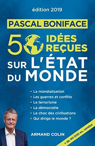 50 idées reçues sur l'état du monde - Édition 2019 par Pascal Boniface