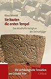 Sie bauten die ersten Tempel: Das rätselhafte Heiligtum der Steinzeitjäger. Die archäologische Entdeckung am Göbekli Tepe - Klaus Schmidt