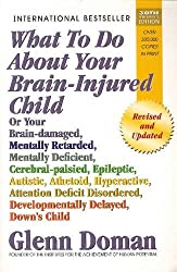 What to Do About Your Brain-Injured Child by Glenn J. Doman (2010-11-10)