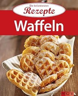 Waffeln: Die beliebtesten Rezepte von [Naumann & Göbel Verlag]