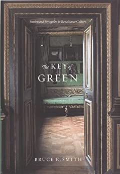 The Key of Green: Passion and Perception in Renaissance Culture von [Smith, Bruce R.]