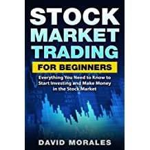 Stock Market: Stock Market Trading For Beginners- Everything You Need to Know to Start Investing and Make Money in the Stock Market (Stock Market, ... Books,  Stock Trading Books, Stock Trading)