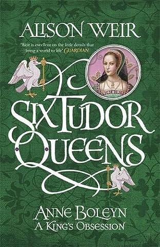 Six Tudor Queens: Anne Boleyn: A King's Obsession: Six Tudor