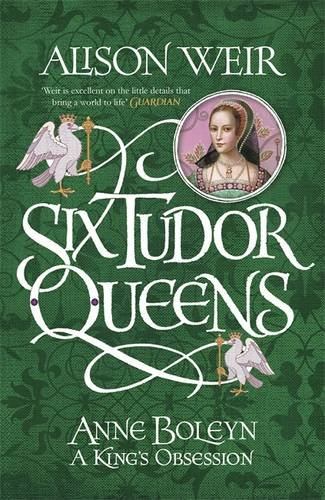 Six Tudor Queens: Anne Boleyn: A King's Obsession