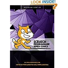 Scratch: Programmare senza codice: La programmazione come potenziamento dell'intelligenza (Italian Edition)